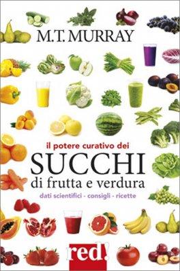 Il Potere Curativo dei Succhi di Frutta e Verdura LIBRO di