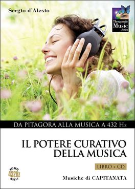 "IL POTERE CURATIVO DELLA MUSICA - VOL.1 Allegato il CD di Capitanata ""Therapeutic Health Music"" -  432 Hz Natural Notes"