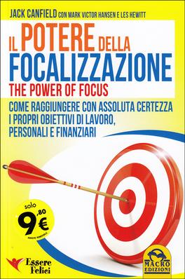 IL POTERE DELLA FOCALIZZAZIONE The Power of Focus - Come raggiungere con assoluta certezza i propri obiettivi di lavoro personali e finanziari di Jack Canfield, Mark Victor Hansen, Les Hewitt