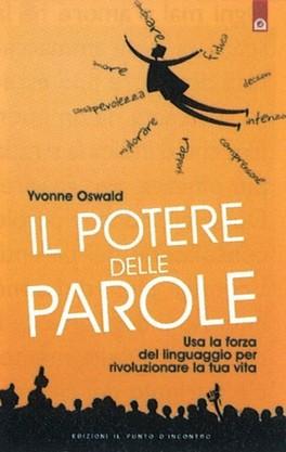 IL POTERE DELLE PAROLE Usa la forza del linguaggio per rivoluzionare la tua vita di Oswald Yvonne