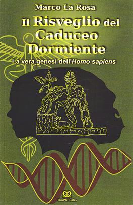IL RISVEGLIO DEL CADUCEO DORMIENTE La vera genesi dell'Homo sapiens di Marco La Rosa