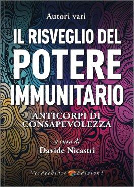 IL RISVEGLIO DEL POTERE IMMUNITARIO Anticorpi di consapevolezza di Autori Vari, a cura di Davide Nicastri