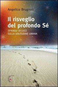 IL RISVEGLIO DEL PROFONDO Sè Spiragli di luce sulla solitudine umana di Angelico Brugnoli