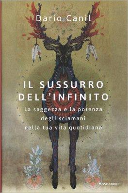 IL SUSSURRO DELL'INFINITO La potenza degli sciamani nella vita quotidiana di Dario Canil