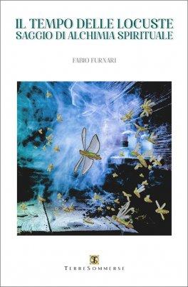 IL TEMPO DELLE LOCUSTE Saggio di alchimia spirituale di Fabio Furnari