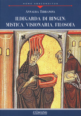 Ildegarda di Bingen: Mistica, Visionaria, Filosofa