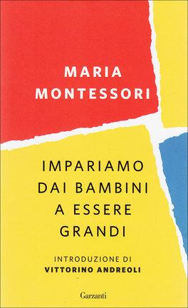IMPARIAMO DAI BAMBINI A ESSERE GRANDI di Maria Montessori