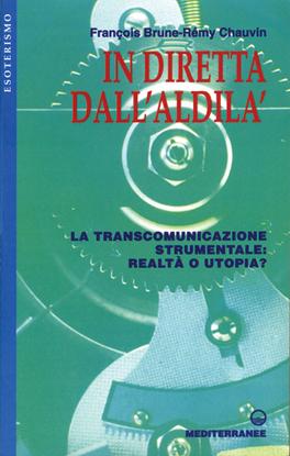 IN DIRETTA DALL'ALDILà La transcomunicazione strumentale: realtà o utopia? di François Brune, Rémy Chauvin