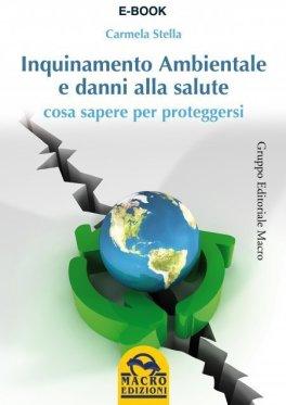 EBOOK - INQUINAMENTO AMBIENTALE E I DANNI ALLA SALUTE Versione Ebook - PDF di Carmela Stella