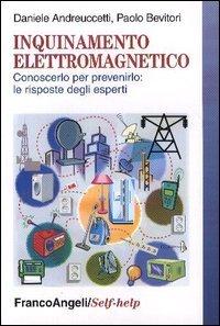 INQUINAMENTO ELETTROMAGNETICO — Conoscerlo per prevenirlo: le risposte degli esperti di Paolo Bevitori, Daniele Andreuccetti