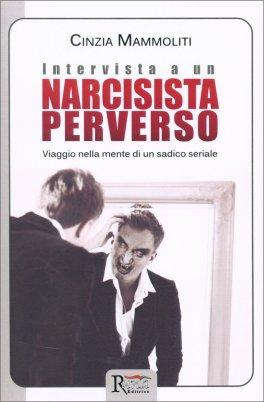 INTERVISTA A UN NARCISISTA PERVERSO Viaggio nella mente di un sadico seriale di Cinzia Mammoliti