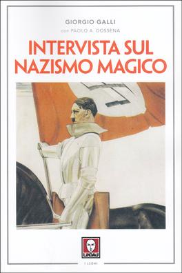 INTERVISTA SUL NAZISMO MAGICO di Giorgio Galli, Paolo A. Dossena