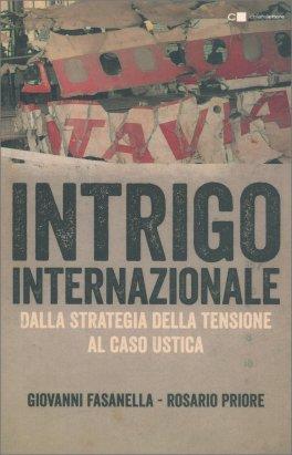 INTRIGO INTERNAZIONALE Dalla strategia della tensione al caos Ustica di Giovanni Fasanella, Rosario Priore