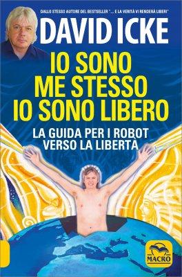 IO SONO ME STESSO IO SONO LIBERO La guida per i robot verso la libertà di David Icke