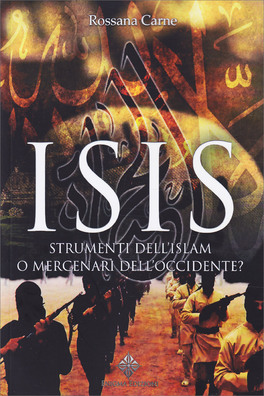 ISIS Strumenti dell'Islam o mercenari dell'occidente? di Rossana Carne