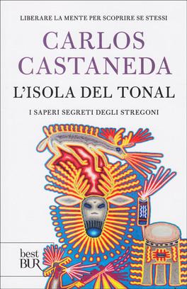 L'ISOLA DEL TONAL Il sapere degli stregoni, il corpo, la mente di Carlos Castaneda