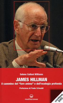 James Hillman - Il Cammino del «fare Anima» e dell'Ecologia Profonda - Libro + DVD