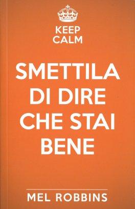 Keep Calm & Smettila di Dire che Stai Bene