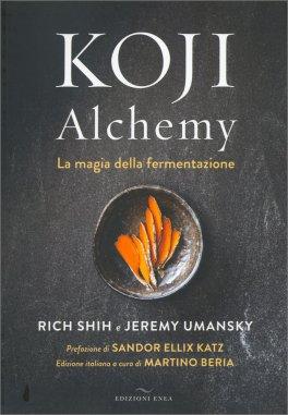 KOJI ALCHEMY La magia della fermentazione di Rich Shih, Jeremy Umansky