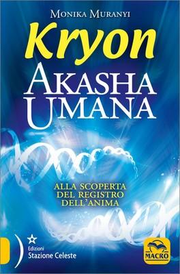 KRYON - AKASHA UMANA Alla scoperta del registro dell'anima di Kryon, Monika Muranyi