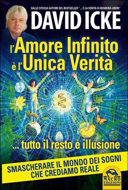 L'AMORE INFINITO è L'UNICA VERITà TUTTO IL RESTO è ILLUSIONE Versione nuova di David Icke