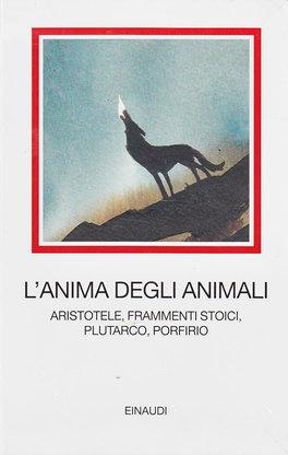 L'ANIMA DEGLI ANIMALI Aristotele - frammenti stoici - Plutarco - Porfirio di Autori Vari