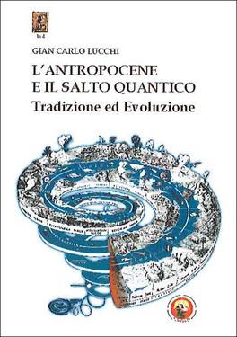 L'ANTROPOCENE E IL SALTO QUANTICO Tradizione ed Evoluzione di Gian Carlo Lucchi