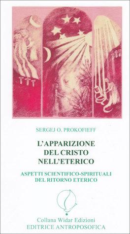 L'APPARIZIONE DEL CRISTO ETERICO Aspetti scientifici-spirituali del ritorno eletrico di Sergej O. Prokofieff