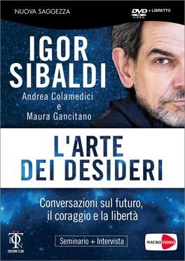 L'ARTE DEI DESIDERI Conversazioni sul futuro, il coraggio e la libertà - Seminario + Intervista di Igor Sibaldi, Andrea Colamedici, Maura Gancitano