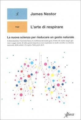 L'ARTE DI RESPIRARE La nuova scienza per rieducare un gesto naturale di James Nestor