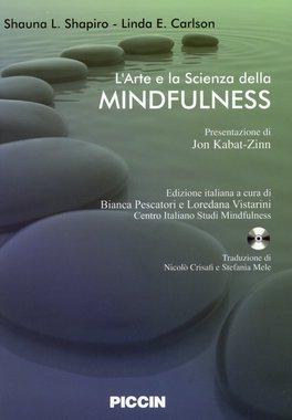 L'ARTE E LA SCIENZA DELLA MINDFULNESS di Shauna L. Shapiro, Linda E. Carlson