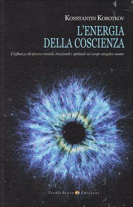 L'ENERGIA DELLA COSCIENZA  — L'influenza dei processi mentali, emozionali e spirituali sul campo energetico umano di Konstantin Korotkov