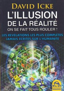 L'ILLUSION DE LA RéALITé — LIVRE Les révélations les plus complètes jamais écrites sur l'humanité di David Icke