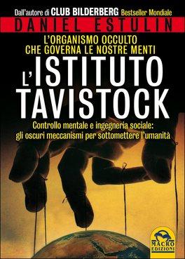 L'ISTITUTO TAVISTOCK L'organismo occulto che governa le nostre menti - Controllo mentale e ingegneria sociale: gli oscuri meccanismi per sottomettere l'umanità di Daniel Estulin