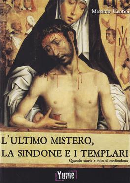 L'ULTIMO MISTERO, LA SINDONE E I TEMPLARI di Massimo Centini