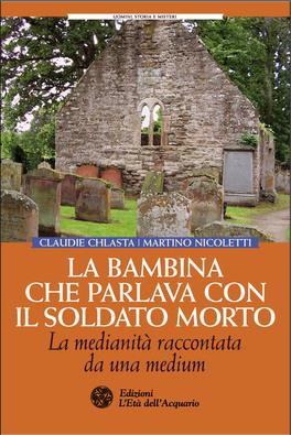 LA BAMBINA CHE PARLAVA CON IL SOLDATO MORTO La medianità raccontata da una medium di Martino Nicoletti, Claudie Chlasta