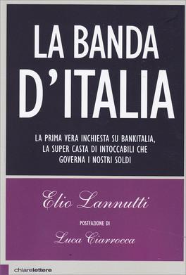 """LA BANDA D'ITALIA """"La prima vera inchiesta su Bankitalia, la super casta di intoccabili che governa i nostri soldi"""" di Elio Lannutti"""