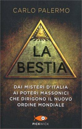 LA BESTIA Dai misteri d'Italia ai poteri massonici che dirigono il Nuovo Ordine Mondiale di Carlo Palermo