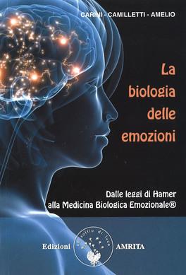 LA BIOLOGIA DELLE EMOZIONI Dalle leggi di Hamer alla Medicina Biologica Emozionale® di Daniela Carini, Fabrizio Camilletti, Vito Amelio