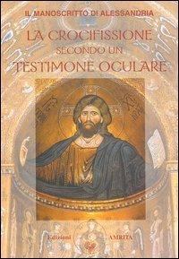 LA CROCIFISSIONE SECONDO UN TESTIMONE OCULARE di Il Manoscritto di Alessandria