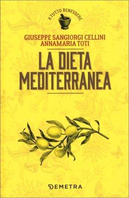 LA DIETA MEDITERRANEA di Giuseppe Sangiorgi Cellini, Annamaria Toti