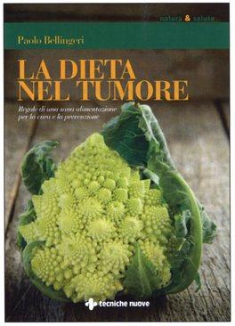 LA DIETA NEL TUMORE Regole di una sana alimentazione per la cura e la prevenzione di Paolo Bellingeri