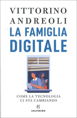 LA FAMIGLIA DIGITALE Come la tecnologia ci sta cambiando di Vittorino Andreoli