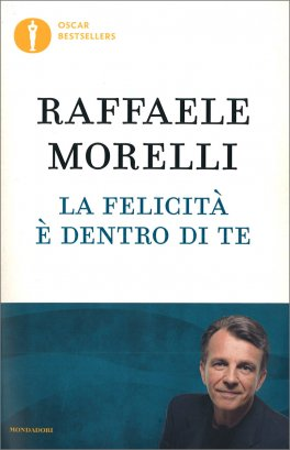 LA FELICITà è DENTRO DI TE — di Raffaele Morelli