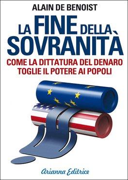 LA FINE DELLA SOVRANITà Come la dittatura del denaro toglie il potere ai popoli di Alain De Benoist