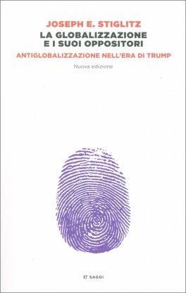 LA GLOBALIZZAZIONE E I SUOI OPPOSITORI Antiglobalizzazione nell'era di Trump di Joseph E. Stiglitz