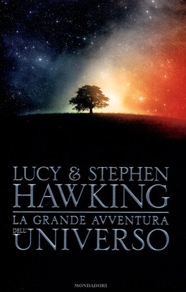 LA GRANDE AVVENTURA DELL'UNIVERSO di Lucy Hawking, Stephen Hawking