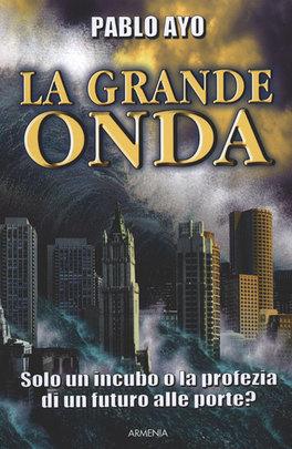LA GRANDE ONDA   — Solo un Incubo o la Profezia di un Futuro alle Porte? di Pablo Ayo