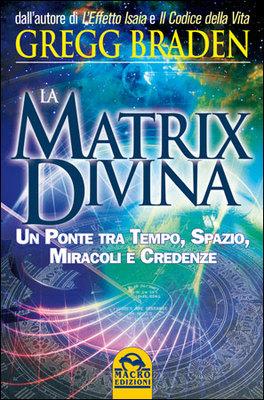 LA MATRIX DIVINA Versione nuova di Gregg Braden