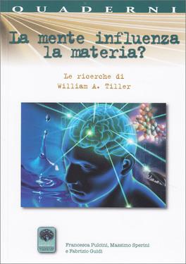 LA MENTE INFLUENZA LA MATERIA? Le ricerche di William A. Tiller di Massimo Sperini, Fabrizio Guidi, Francesca Pulcini